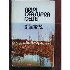 ARIPI DEASUPRA DELTEI - M. TALPEANU
