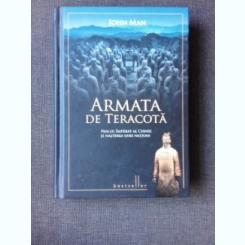 ARMATA DE TERACOTA, PRIMUL IMPARAT AL CHINEI SI NASTEREA UNEI NATIUNI - JOHN MAN