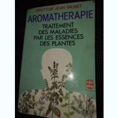 AROMATHERAPIE - Traitement des maladies par les essences des plantes VALNET Jean (Docteur) / aromaterapie