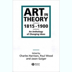 ART IN THEORY 1815-1900  (CARTE IN LIMBA ENGLEZA, ANTOLOGIE EDITATA DE CHARLES HARRISON, PAUL WOOD SI JASON GAIGER))
