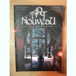 ART NOUVEAU. 110 ANI IN ROMANIA