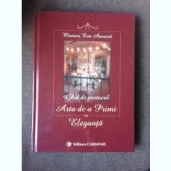 ARTA DE A PRIMI CU ELEGANTA, GHID DE PROTOCOL - MONICA EVA ANESCAT