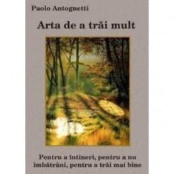 ARTA DE A TRAI MULT - PAOLO ANTOGNETTI