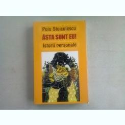 ASTA SUNT EU ! ISTORII PERSONALE - PUIU STOICULESCU