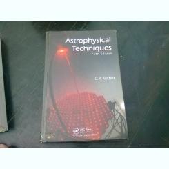ASTROPHYSICAL TECHNIQUES - C.R. KITCHIN  (CARTE IN LIMBA ENGLEZA)