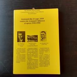 ATENTATUL DIN 21 SEPT. 1939 CONTRA LUI ARMAND CALINESCU SI EPOCA 1930-1950 - SERBAN MILCOVEANU