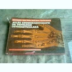 ATLAS CROMORADIOGRAFIC DE PATOLOGIE OSTEOARTICULARA - AUREL DENISCHI