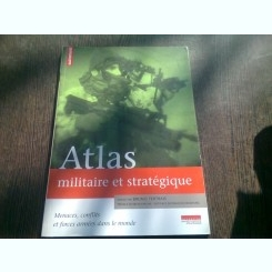 ATLAS MILITAIRE ET STRATEGIQUE - BRUNO TERTRAIS  (CARTE IN LIMBA FRANCEZA)