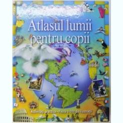 ATLASUL LUMII PENTRU COPII - EDITIE ACTUALIZATA - ACTIVITATI PRACTICE , PESTE 3000 DE ILUSTRATII , CONSULTANT COLIN SALE , 2007