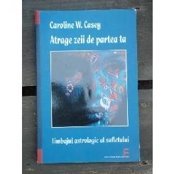 ATRAGE ZEII DE PARTEA TA - CAROLINE W. CASEY