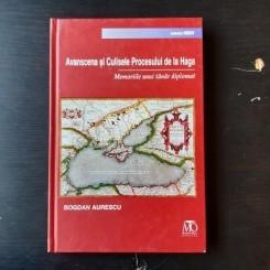 AVANSCENA SI CULISELE PROCESULUI DE LA HAGA, MEMORIILE UNUI TANAR DIPLOMAT - BOGDAN AURESCU  (CU DESICATIA AUTORULUI)