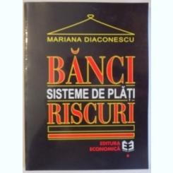 BANCI. SISTEME DE PLATI. RISCURI - MARIANA DIACONESCU
