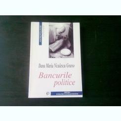 BANCURILE POLITICE IN TARILE SOCIALISMULUI REAL - DANA MARIA NICULESCU GRASSO