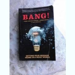 BANG! GETTING YOUR MESSAGES HEARD IN A NOISY WORLD - LINDA KAPLAN THALER  (CARTE IN LIMBA ENGLEZA)
