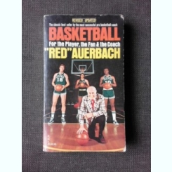 BASKETBALL FOR THE PLAYER, THE FAN AND THE COACH - ARNOLD RED AUERBACH  (CARTE IN LIMBA ENGLEZA)