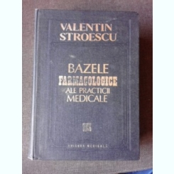 BAZELE FARMACOLOGICE ALE PRACTICII MEDICALE- VALENTIN STROESCU