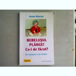 BEBELUSUL PLANGE? CE-I DE FACUT? - ANNE BACUS