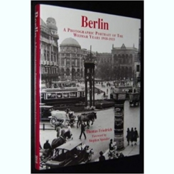 BERLIN. A PHOTOGRAPHIC PORTRAIT OF THE WEIMAR YEARS 1918-1933 - THOMAS FRIEDRICH  (TEXT IN LIMBA ENGLEZA)