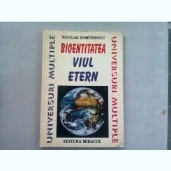 BIOENTITATEA. VIUL ETERN - NICOLAE DUMITRESCU