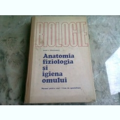 BIOLOGIE, ANATOMIA FIZIOLOGIA SI IGIENA OMULUI, MANUAL PENTRU ANUL I LICEE DE SPECIALITATE - IOAN C. VOICULESCU