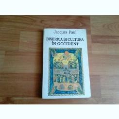 BISERICA SI CULTURA IN OCCIDENT- JACQUES PAUL