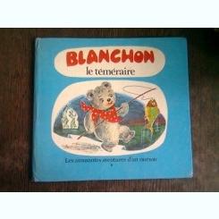 BLANCHON LE TEMERAIRE - MARIA ZETEA  (BLANCHON CURAJOSUL)