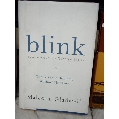 BLINK, THE POWER OF THINKING WITHOUT THINKING , MALCOLM GLADWELL