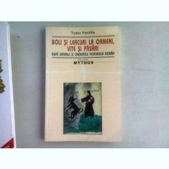 BOLI SI LEACURI LA OAMENI, VITE SI PASARI DUPA DATINILE SI CREDINTELE POPORULUI ROMAN - TUDOR PAMFILE