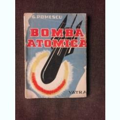 BOMBA ATOMICA - G. POMESCU