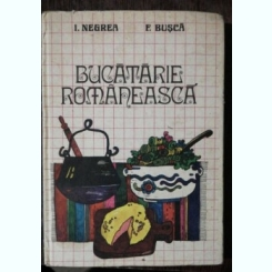 BUCATARIE ROMANEASCA - I.NEGREA/F.BUSCA