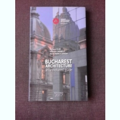 BUCHAREST ARCHITECTURE, AN ANNOTATED GUIDE - MARIANA CELAC  (EDITIE IN LIMBA ENGLEZA)