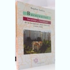 BUCURESTIUL IN LOCUINTE SI LOCUITORI DE LA INCEPUTURI PANA MAI IERI, 1459-1989 - BOGDAN SUDITU
