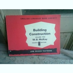 BUILDING CONSTRUCTION - W.B. MCKAY  VOLUME TWO  (CARTE IN LIMBA ENGLEZA)