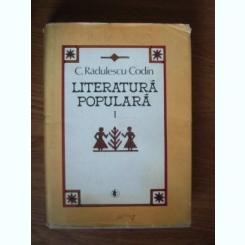 C. Radulescu-Codin - Literatura populara (volumul 1),fara supracoperta