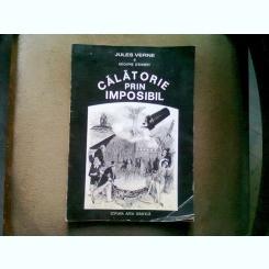 CALATORIE PRIN IMPOSIBIL - JULES VERNE, ADOLPHE D'ENNERY