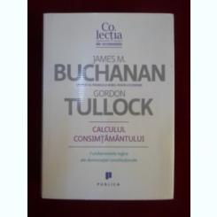 Calculul consimtamantului Fundamente logice ale democratiei constitutionale JAMES BUCHANAN, GORDON TULLOCK