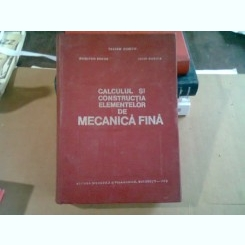 CALCULUL SI CONSTRUCTIA ELEMENTELOR DE MECANICA FINA - TRAIAN DEMIAN