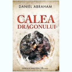 Calea dragonului - Daniel Abraham