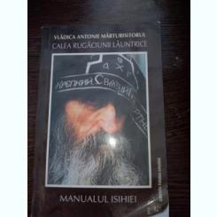 CALEA RUGACIUNII LAUNTRICE MANUALUL ISIHIEI - Vladica Antonie Marturisitoru