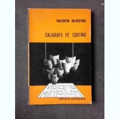 CALIGRAFII DE CORTINA, CINCI GLOSE CRITICE - VALENTIN SILVESTRU