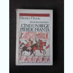 Cand un rege pierde Franta - Maurice Druon