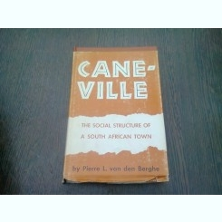 CANE-VILLE. THE SOCIAL STRUCTURE OF SOUTH AFRICA TOWN - PIERRE L. VAN DEN BERGHE  (CARTE IN LIMBA ENGLEZA)