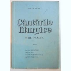 CANTARILE LITURGICE IN STIL PSALTIC - ION RUNCU  (PENTRU COR BARBATESC , COR MIXT , COR PE 3 VOCI EGALE , COR PE 2 VOCI )