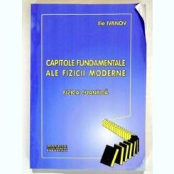 CAPITOLE FUNDAMENTALE ALE FIZICII MODERNE - ILIE IVANOV