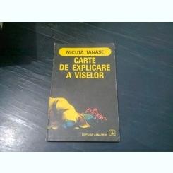 CARTE DE EXPLICARE A VISELOR - NICUTA TANASE