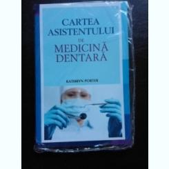 CARTEA ASISTENTULUI DE MEDICINA DENTARA - KATHRYN PORTER