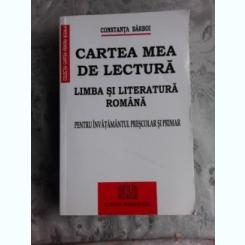 CARTEA MEA DE LECTURA, LIMBA SI LITERATURA ROMANA, PENTRU INVATAMANTUL PRESCOLAR SI PRIMAR - CONSTANTA BARBOI