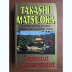 CASTELUL SAMURAIULUI - TAKASHI MATSUOKA