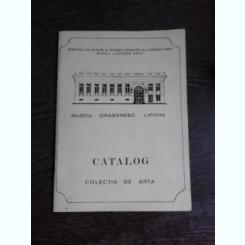 CATALOG MUZEUL ORASENESC LIPOVA, COLECTIE DE ARTA  (CU DEDICATIE PENTRU OCTAV BARBOSA)