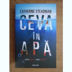 Catherine Steadman - Ceva in apa